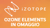 Promo iZotope Home Recording - Ozone Elements in OMAGGIO con Arturia e SSL